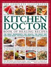 The Complete Illustrated Kitchen Doctor Book of Healing Recipes: The Right Ingredients for Health, the Right Diet for Our Body, the Right Recipes for