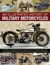 An  Illustrated History of Military Motorcycles:  100 Years of Wartime Motorcycles, from the First Machines of World War I to the Diesel-Powered Types