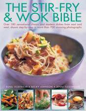 The Stir-Fry & Wok Bible:  400 Fail-Safe Recipes to Transform Everyday Dishes Into Feasts, Shown Step by Step in 1400 Photographs