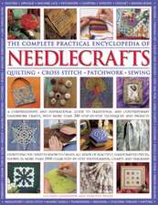 The Complete Practical Encyclopedia of Needlecrafts:  Quilting, Cross Stitch, Patchwork, Sewing