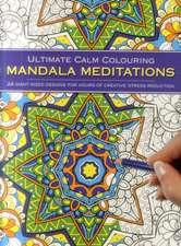 Ultimate Calm Colouring Mandala Meditations