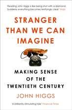 Higgs, J: Stranger Than We Can Imagine