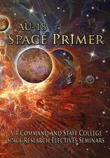 Au-18 Space Primer:  Prepared by Air Command and Staff College Space Research Electives Seminar