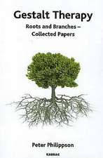 Gestalt Therapy:  Roots and Branches - Collected Papers