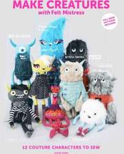 Make Creatures with Felt Mistress:  12 Couture Characters to Sew