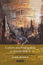 Culture and Propaganda in World War II: Music, Film and the Battle for National Identity
