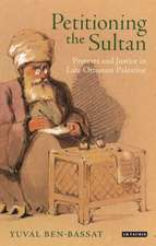 Petitioning the Sultan: Protests and Justice in Late Ottoman Palestine
