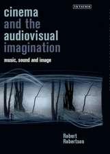 Cinema and the Audiovisual Imagination: Music, Image, Sound