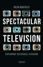 Spectacular Television: Exploring Televisual Pleasure
