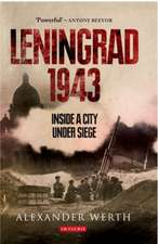 Leningrad 1943: Inside a City Under Siege