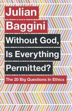 Without God, Is Everything Permitted?:  The 20 Big Questions in Ethics