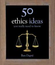 Dupre, B: 50 Ethics Ideas You Really Need to Know