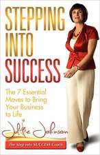 Stepping Into Success - The 7 Essential Moves to Bring Your Business to Life