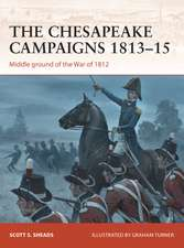 The Chesapeake Campaigns 1813–15: Middle ground of the War of 1812