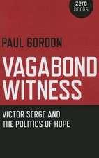 Vagabond Witness: – Victor Serge and the politics of hope