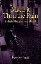 Made it Thru the Rain – to light the journey ahead