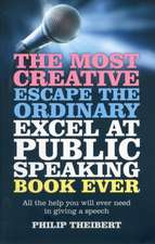 The Most Creative, Escape the Ordinary, Excel at Public Speaking Book Ever