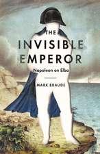 The Invisible Emperor: Napoleon on Elba