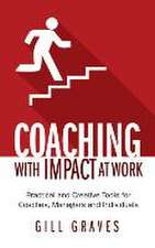 Coaching with Impact at Work - Practical and Creative Tools for Coaches, Managers and Individuals