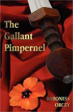 The Gallant Pimpernel - Unabridged - Lord Tony's Wife, the Way of the Scarlet Pimpernel, Sir Percy Leads the Band, the Triumph of the Scarlet Pimperne:  The Gospel of Peter; The Didache; The Gospel of the Birth of M