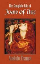 The Complete Life of Joan of Arc (Volumes I and II)
