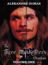 The Three Musketeers Omnibus, Volume One (Six Complete and Unabridged Books in Two Volumes)