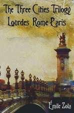 The Three Cities Trilogy - Lourdes, Rome, Paris