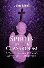 Spirits in the Classroom - A True Story of a Teacher's Adventures from Beyond