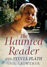 The Haunted Reader and Sylvia Plath:  Mathematician, Philosopher, Myth