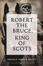 Robert the Bruce, King of Scots:  Scotland's Greatest Victory