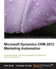 Microsoft Dynamics Crm 2013 Marketing Automation:  A Comprehensive Primer