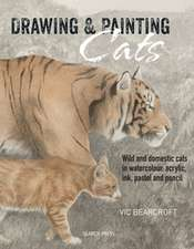 Drawing & Painting Cats: Wild and domestic cats in watercolour, acrylic, ink, pastel and pencil