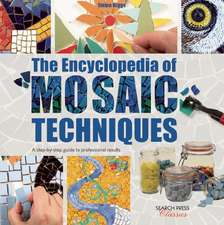 The Encyclopedia of Mosaic Techniques: A Step-by-Step Visual Dictionary with an Inspirational Gallery of Finished works