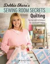 Debbie Shore's Sewing Room Secrets: Quilting