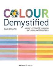 Colour Demystified: A Complete Guide to Mixing and Using Watercolours