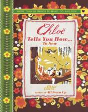 Chloe Tells You How ... To Sew: More than 30 things to make, do, and sew
