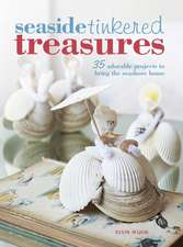 Seaside Tinkered Treasures: 35 adorable projects to bring the seashore home
