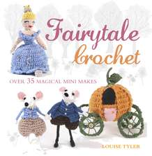 Fairytale Crochet: Over 35 magical mini makes