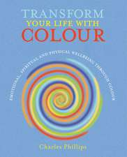 Transform Your Life with Colour: Discover health, healing and happiness through colour
