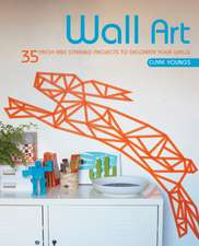 Wall Art: 35 fresh and striking projects to decorate your walls