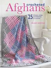 Crocheted Afghans: 25 Throws, Wraps, and Blankets to Crochet