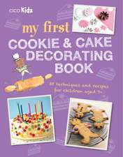 My First Cookie & Cake Decorating Book: 35 techniques and recipes for children aged 7-plus