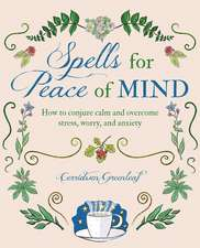 Spells for Peace of Mind: How to conjure calm and overcome stress, worry, and anxiety