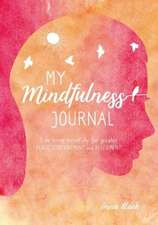 My Mindfulness Journal: Live more mindfully for greater peace, contentment and fulfilment