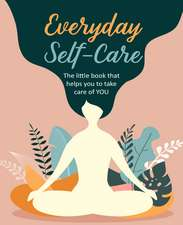 Everyday Self-Care: The little book that helps you to take care of YOU.
