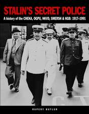 Stalin's Secret Police: A History of the Cheka, Ogpu, Nkvd, Smersh and KGB: 1917-1991