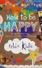 Relax Kids: How to be Happy – 52 positive activities for children