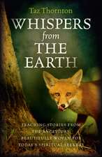 Whispers from the Earth – Teaching stories from the ancestors, beautifully woven for today`s spiritual seekers