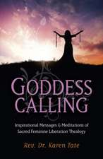 Goddess Calling – Inspirational Messages & Meditations of Sacred Feminine Liberation Thealogy