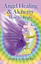 Angel Healing & Alchemy How to Begin:  Melchisadec, Sacred Seven & the Violet Ray
